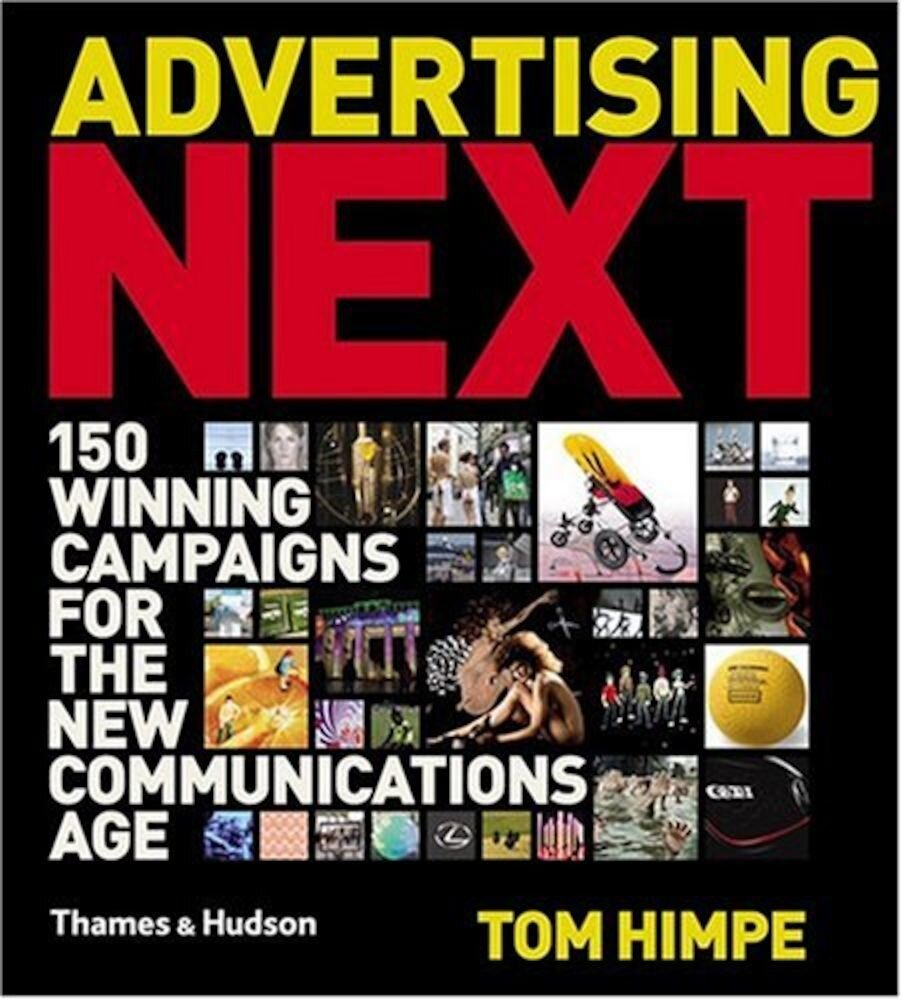 Advertising Next: 150 Winning Campaign's For The New Communication Age