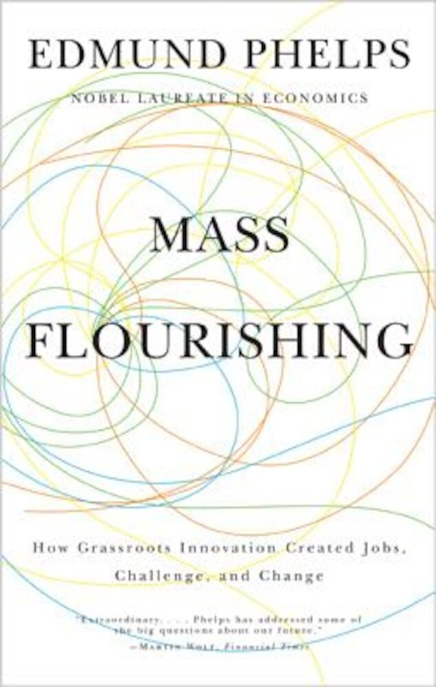 Mass Flourishing: How Grassroots Innovation Created Jobs, Challenge, and Change, Paperback