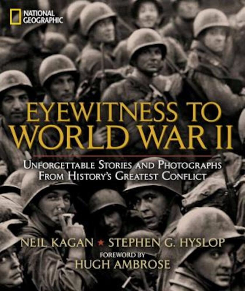 Eyewitness to World War II: Unforgettable Stories and Photographs from History's Greatest Conflict, Hardcover