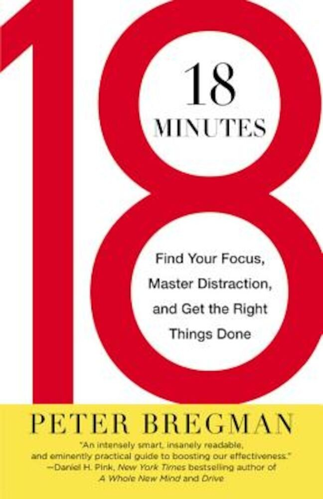 18 Minutes: Find Your Focus, Master Distraction, and Get the Right Things Done, Paperback