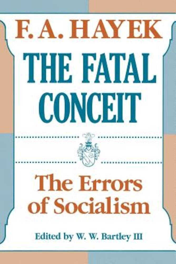 The Fatal Conceit: The Errors of Socialism, Paperback