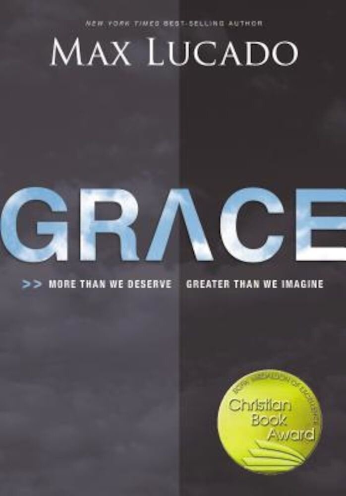 Grace: More Than We Deserve, Greater Than We Imagine, Paperback