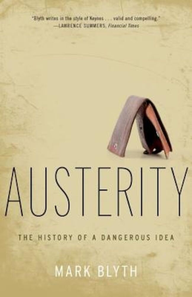 Austerity: The History of a Dangerous Idea, Paperback