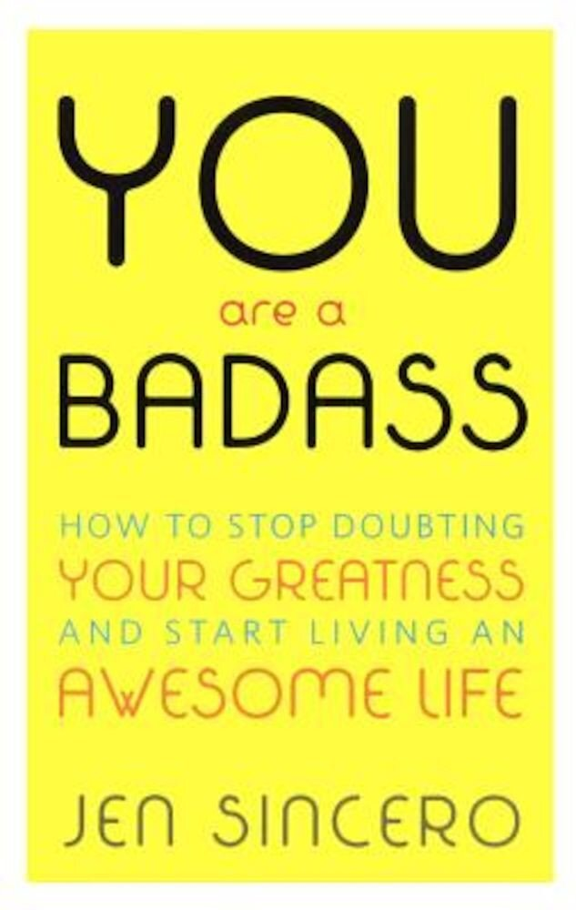 You Are a Badass: How to Stop Doubting Your Greatness & Start Living an Awesome Life, Hardcover