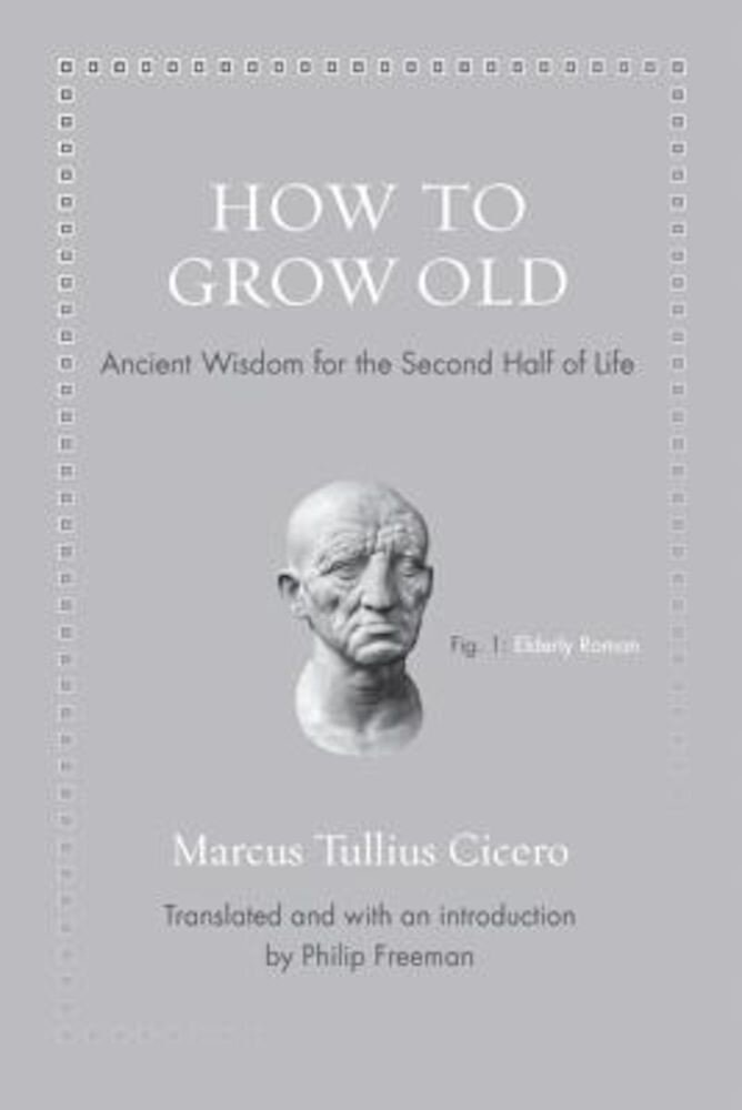 How to Grow Old: Ancient Wisdom for the Second Half of Life, Hardcover
