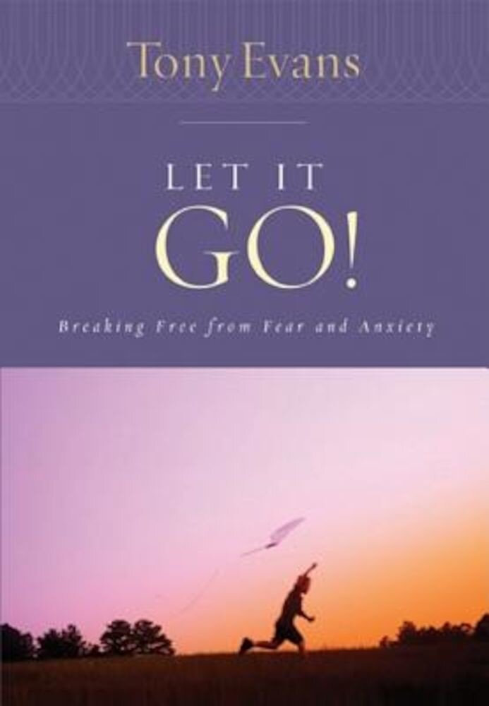 Let It Go!: Breaking Free from Fear and Anxiety, Paperback