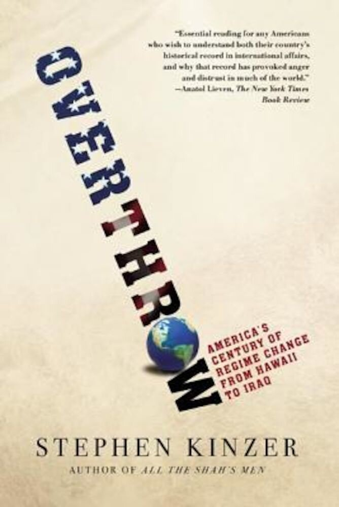 Overthrow: America's Century of Regime Change from Hawaii to Iraq, Paperback