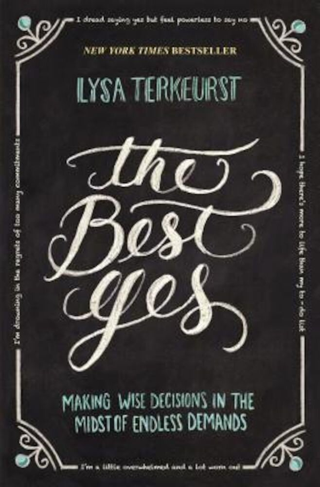 The Best Yes: Making Wise Decisions in the Midst of Endless Demands, Paperback