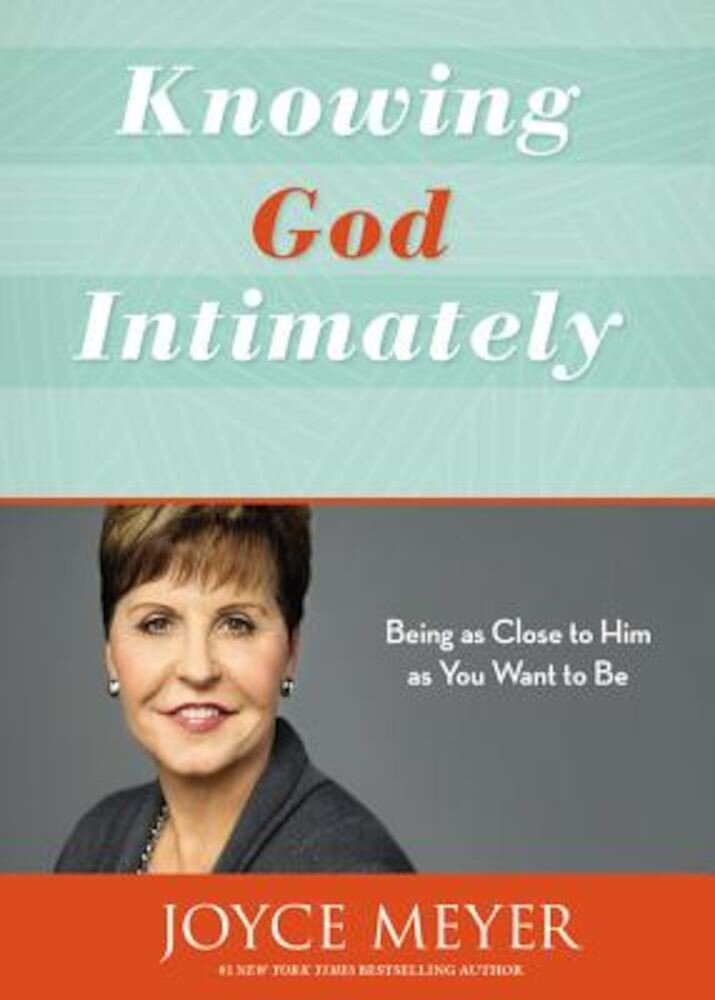 Knowing God Intimately: Being as Close to Him as You Want to Be, Paperback