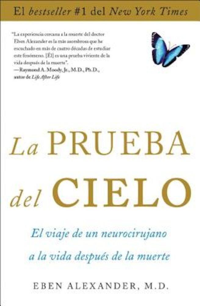 La Prueba del Cielo: El Viaje de un Neurocirujano a la Vida Despues de la Muerte = Proof of Heaven, Paperback