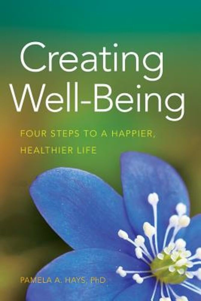 Creating Well-Being: Four Steps to a Happier, Healthier Life, Paperback