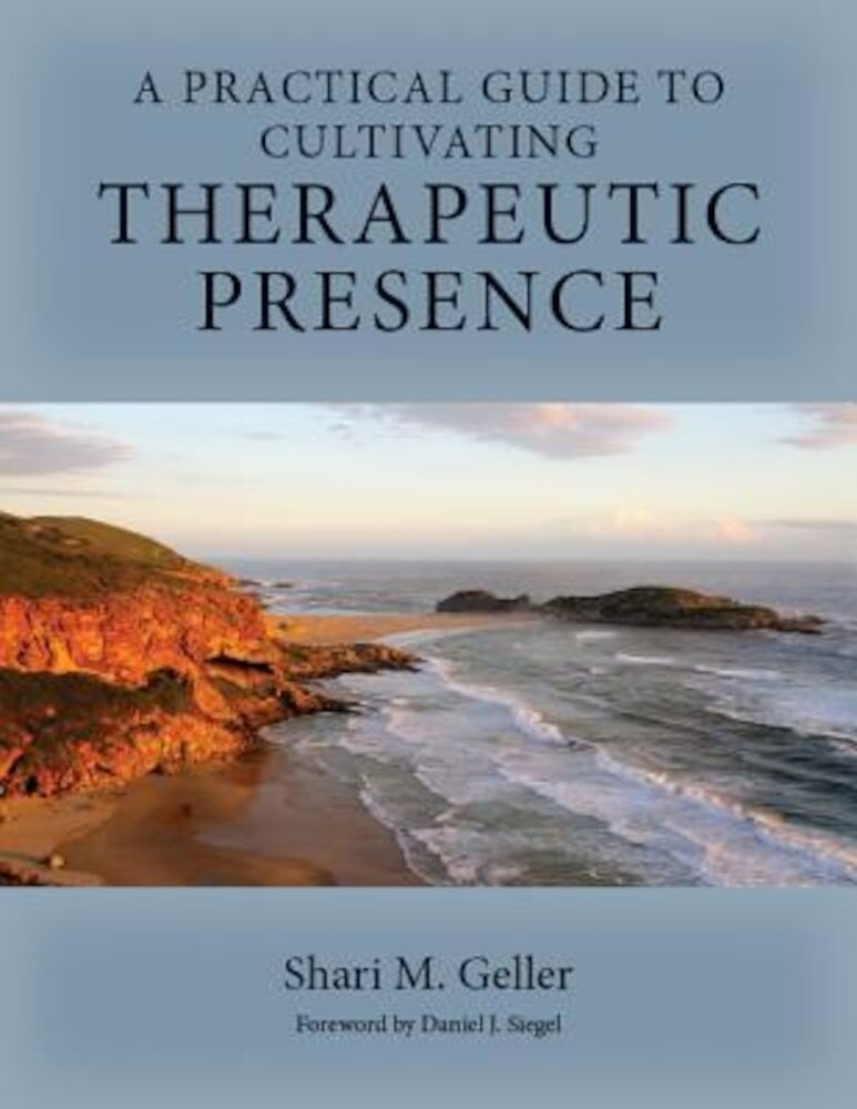A Practical Guide for Cultivating Therapeutic Presence, Hardcover