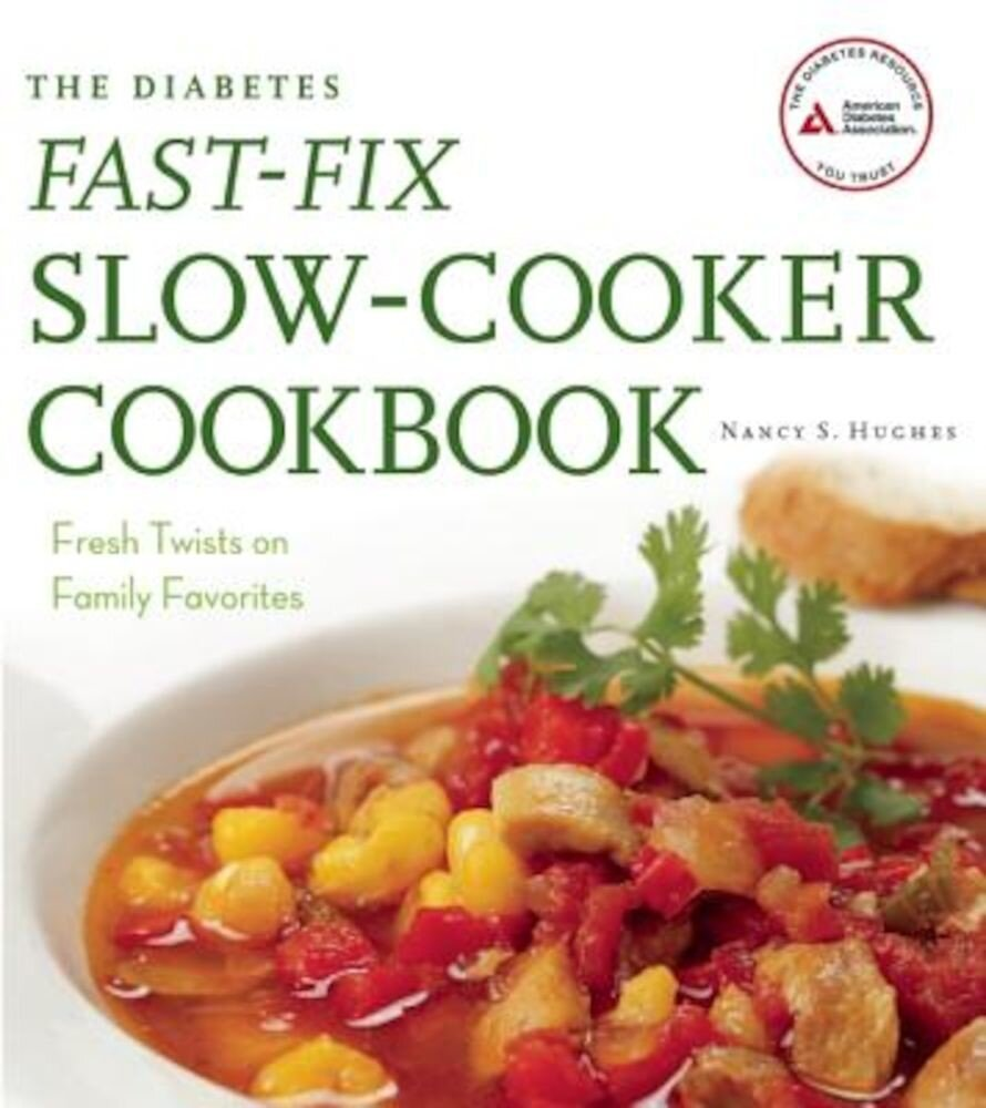 The Diabetes Fast-Fix Slow-Cooker Cookbook: Fresh Twists on Family Favorites, Paperback