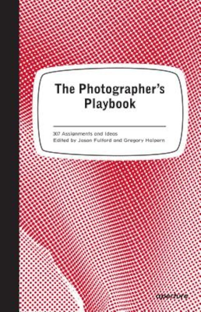 The Photographer's Playbook: 307 Assignments and Ideas, Paperback