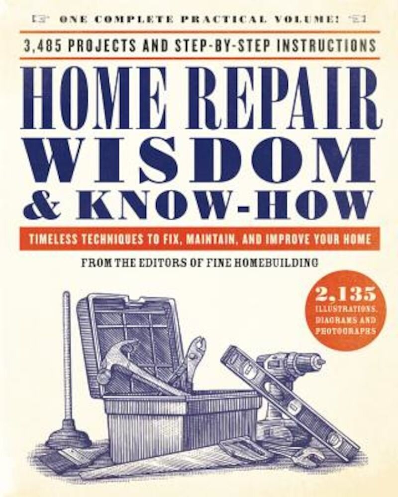 Home Repair Wisdom & Know-How: Timeless Techniques to Fix, Maintain, and Improve Your Home, Paperback