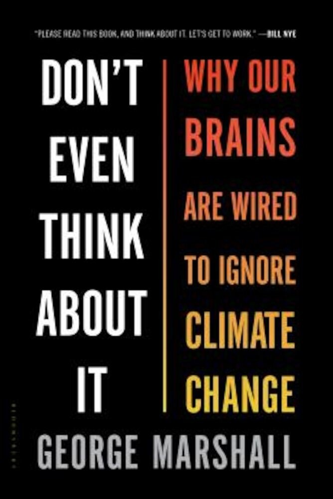Don't Even Think about It: Why Our Brains Are Wired to Ignore Climate Change, Paperback