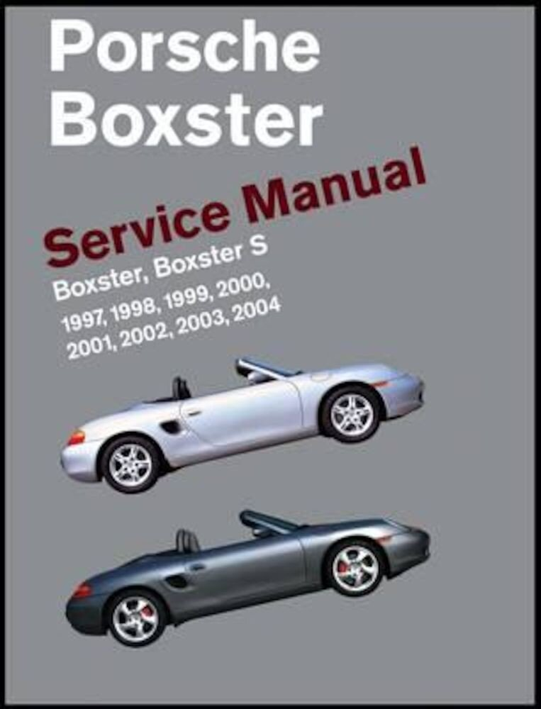 Porsche Boxster, Boxster S Service Manual: 1997, 1998, 1999, 2000, 2001, 2002, 2003, 2004: 2.5 Liter, 2.7 Liter, 3.2 Liter Engines, Hardcover
