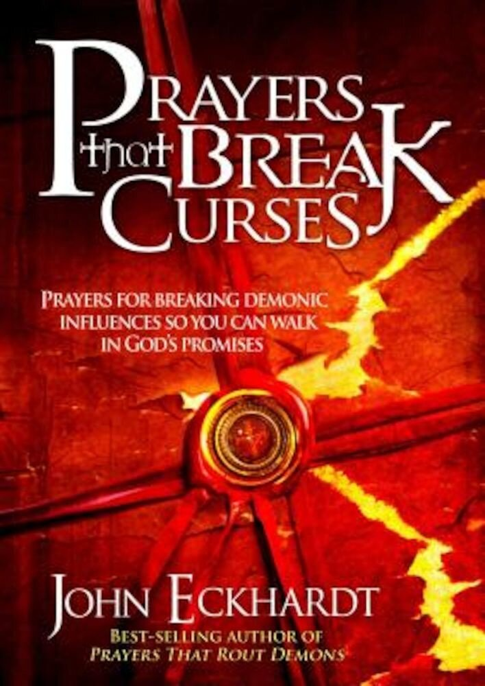 Prayers That Break Curses: Prayers for Breaking Demonic Influences So You Can Walk in God's Promises, Paperback