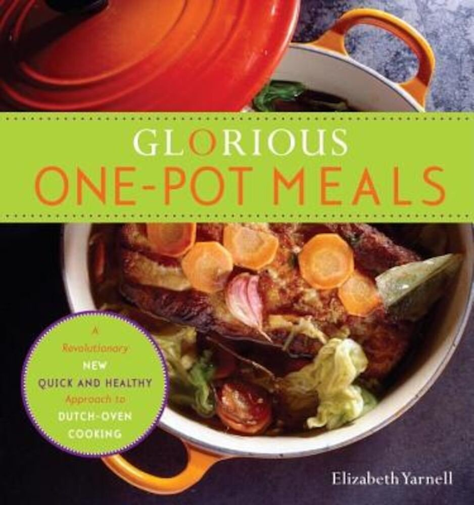 Glorious One-Pot Meals: A Revolutionary New Quick and Healthy Approach to Dutch-Oven Cooking, Paperback