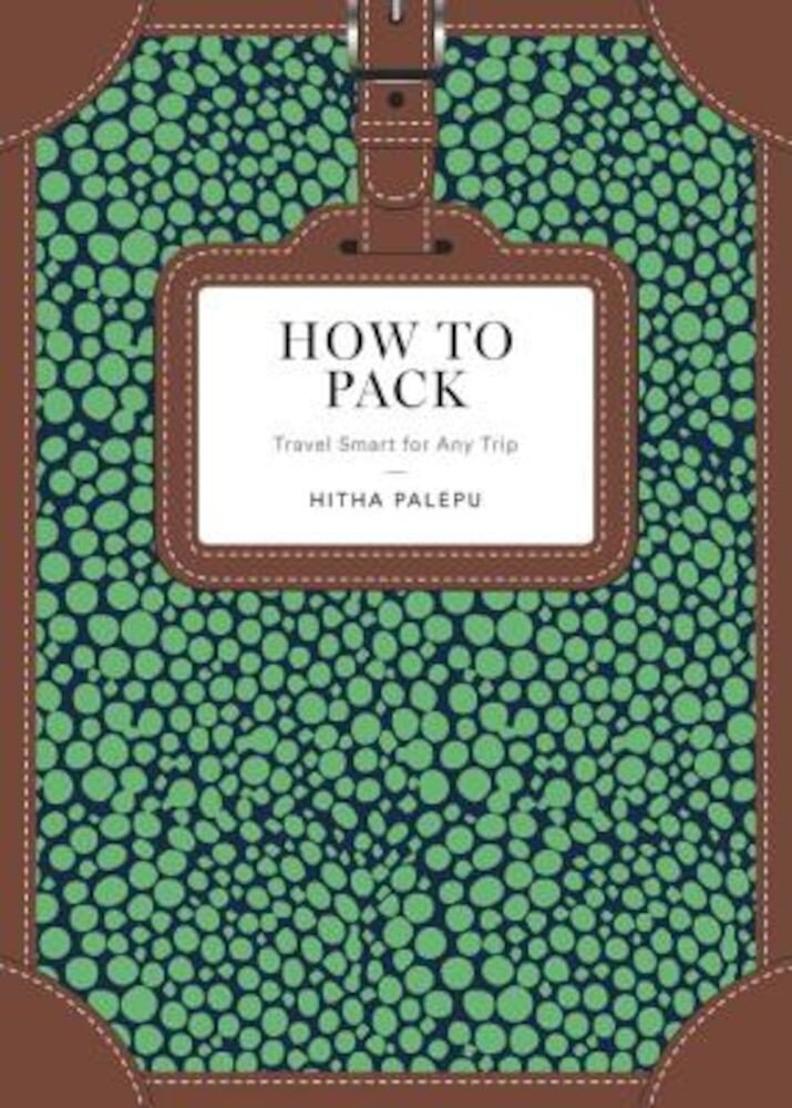 How to Pack: Travel Smart for Any Trip, Hardcover