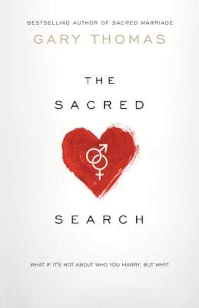 The Sacred Search: What If It's Not about Who You Marry, But Why?, Paperback