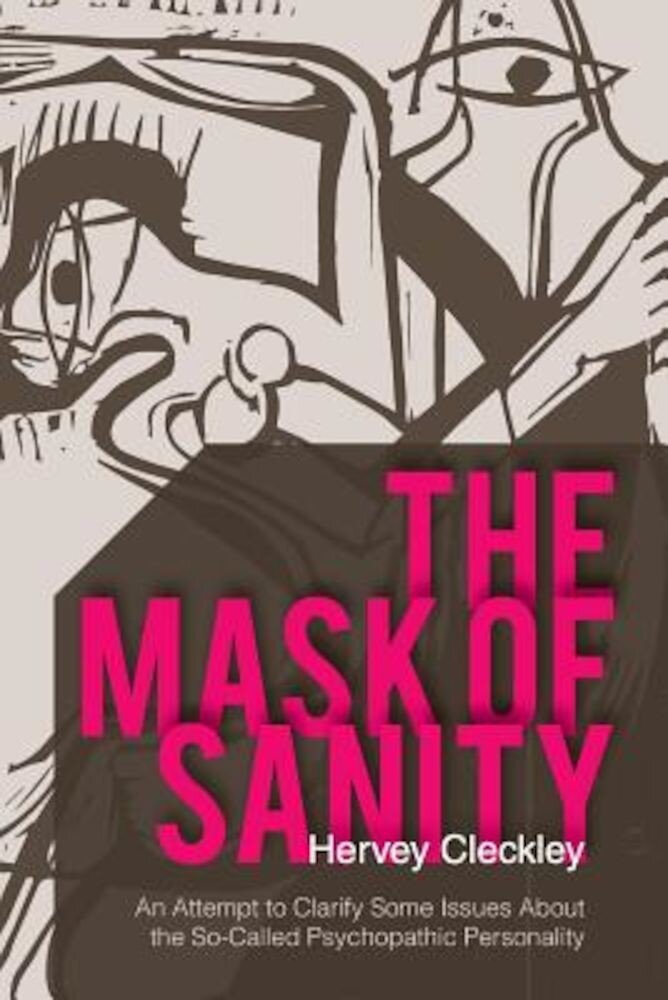 The Mask of Sanity: An Attempt to Clarify Some Issues about the So-Called Psychopathic Personality, Paperback