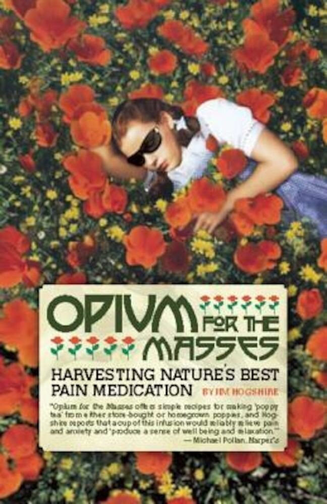 Opium for the Masses: Harvesting Nature's Best Pain Medication, Paperback