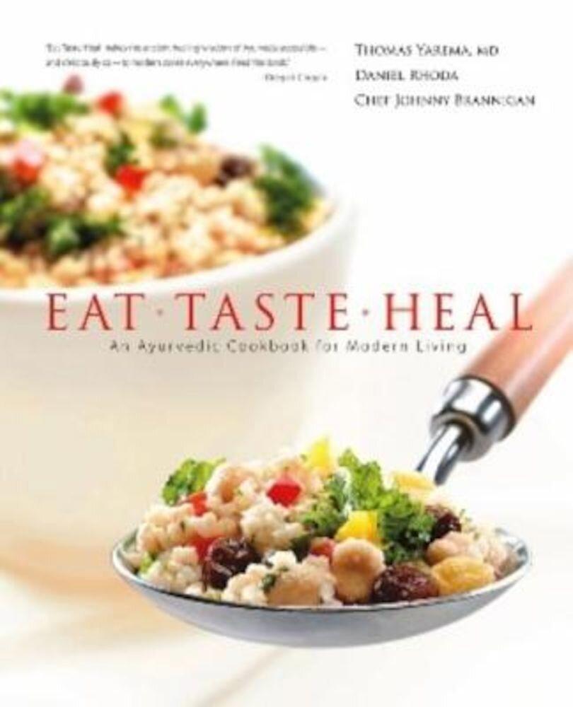 Eat, Taste, Heal: An Ayurevdic Cookbook for Modern Living, Hardcover