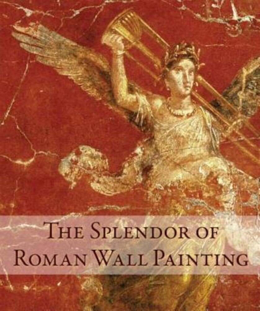 The Splendor of Roman Wall Painting, Hardcover