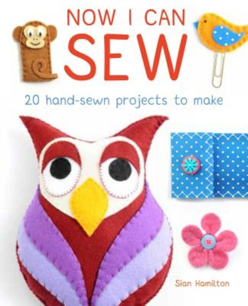 Now I Can Sew: 20 Hand-Sewn Projects for Kids to Make, Paperback