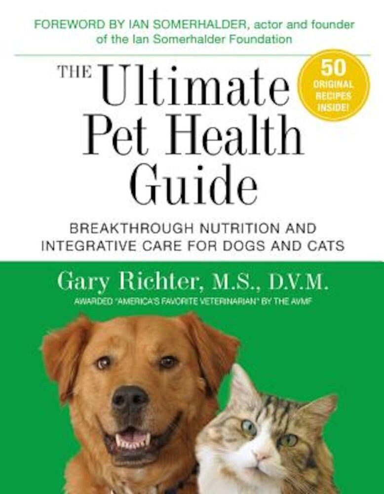 The Ultimate Pet Health Guide: Breakthrough Nutrition and Integrative Care for Dogs and Cats, Paperback