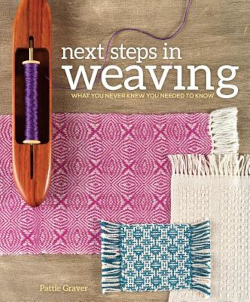 Next Steps in Weaving: What You Never Knew You Needed to Know, Paperback