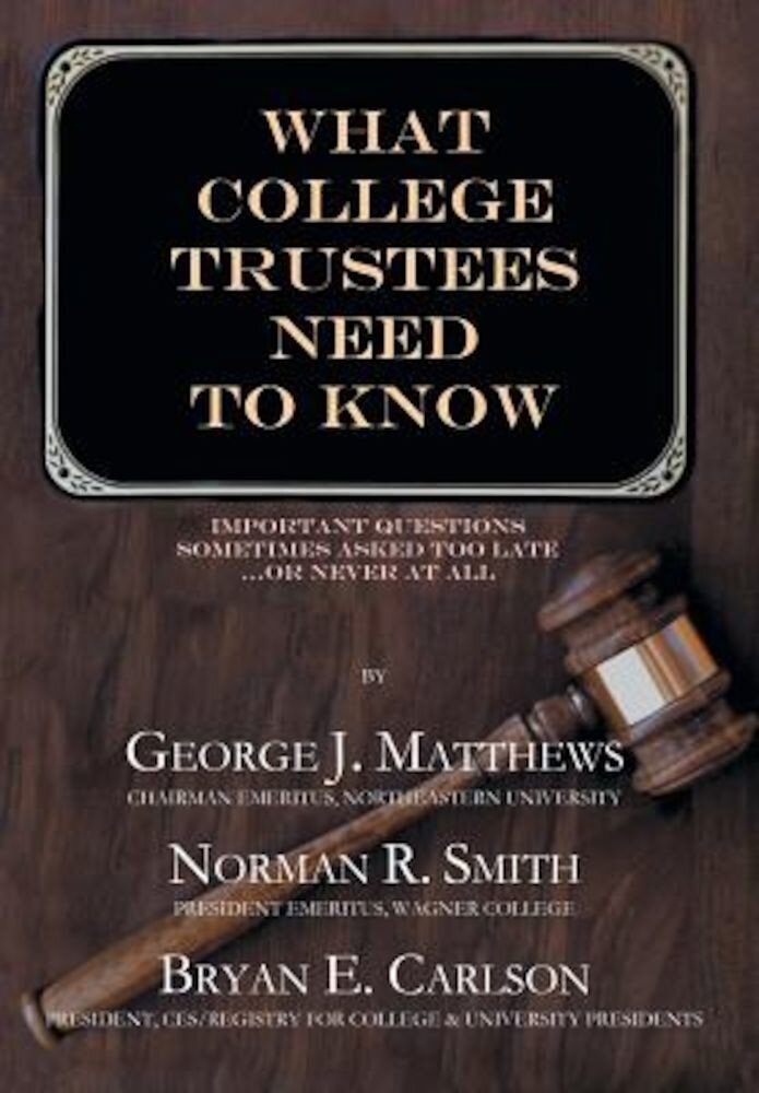 What College Trustees Need to Know: Important Questions Sometimes Asked Too Late...or Never at All, Hardcover