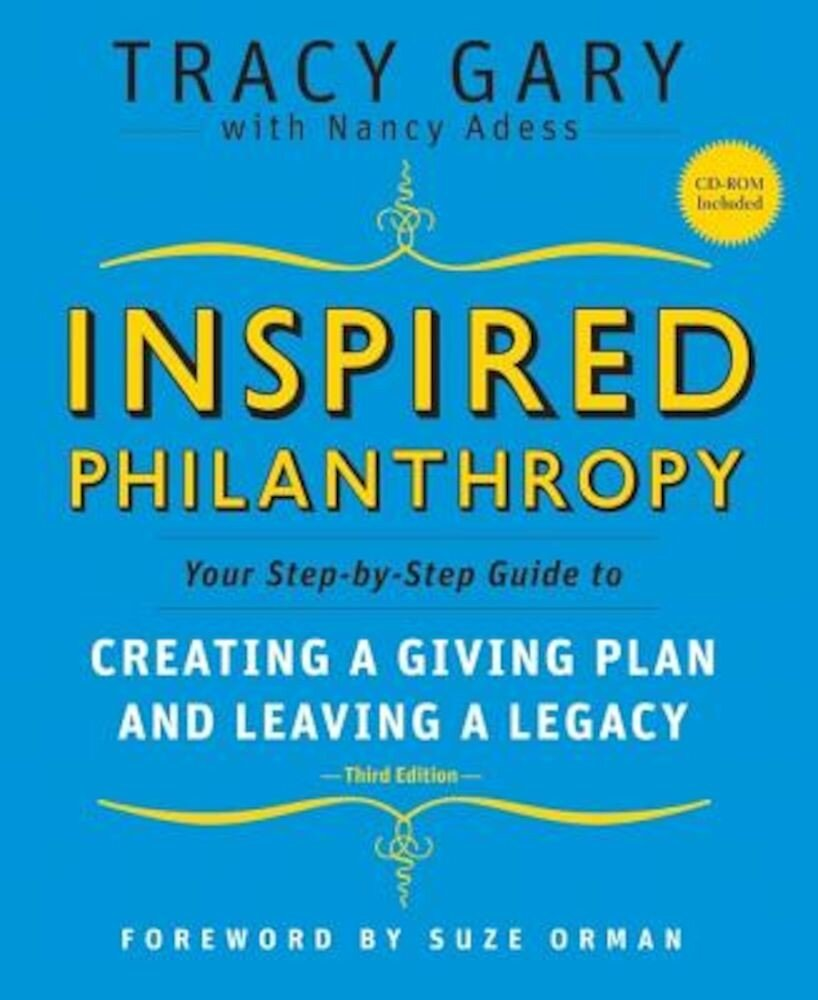Inspired Philanthropy: Your Step-By-Step Guide to Creating a Giving Plan and Leaving a Legacy [With CDROM], Paperback