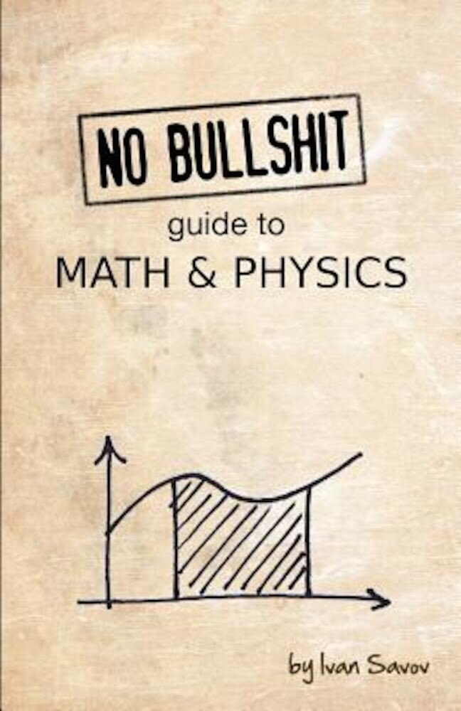 No Bullshit Guide to Math and Physics, Paperback