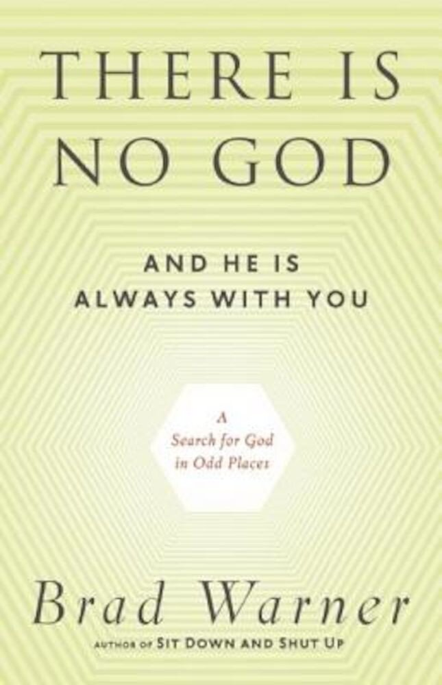 There Is No God and He Is Always with You: A Search for God in Odd Places, Paperback