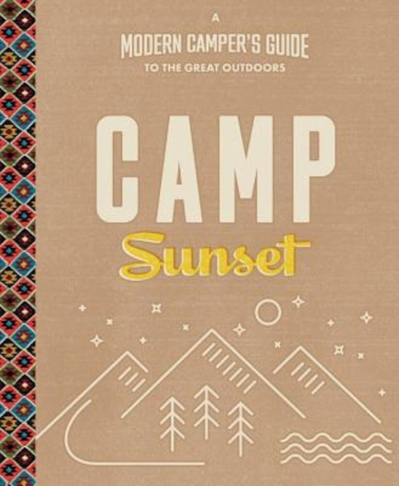 Camp Sunset: A Modern Camper's Guide to the Great Outdoors, Paperback
