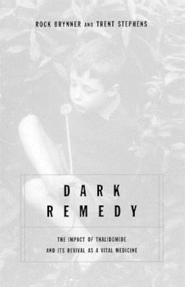 Dark Remedy: The Impact of Thalidomide and Its Revival as a Vital Medicine, Paperback