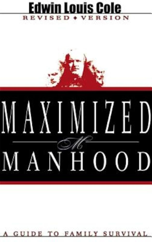 Maximized Manhood: A Guide to Family Survival, Paperback