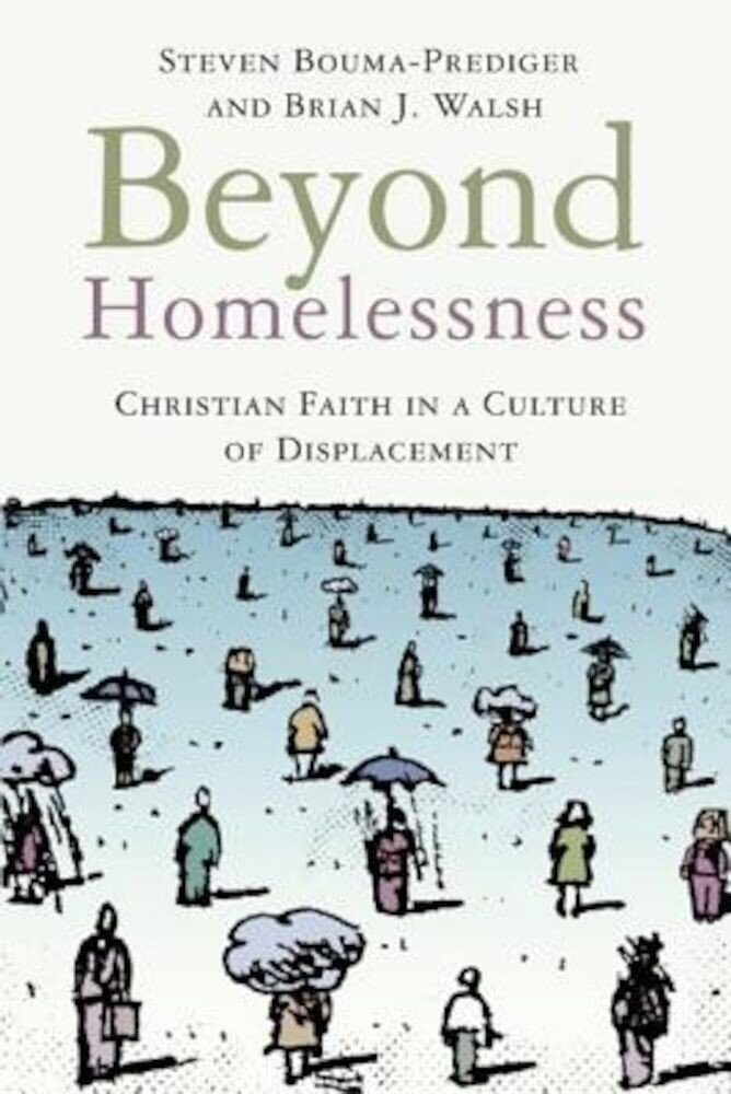Beyond Homelessness: Christian Faith in a Culture of Displacement, Paperback