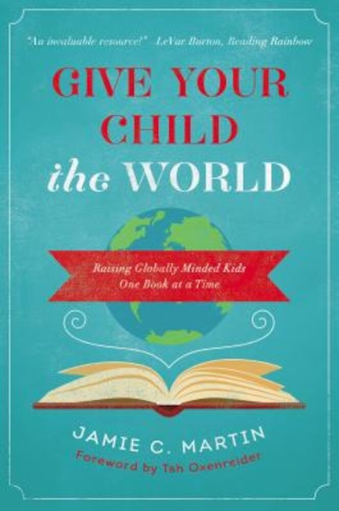 Give Your Child the World: Raising Globally Minded Kids One Book at a Time, Paperback