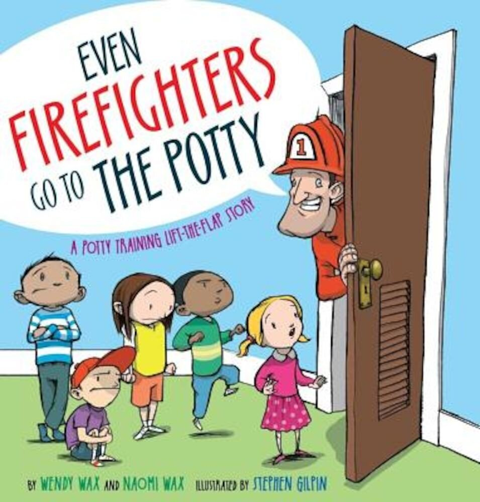 Even Firefighters Go to the Potty: A Potty Training Lift-The-Flap Story, Hardcover