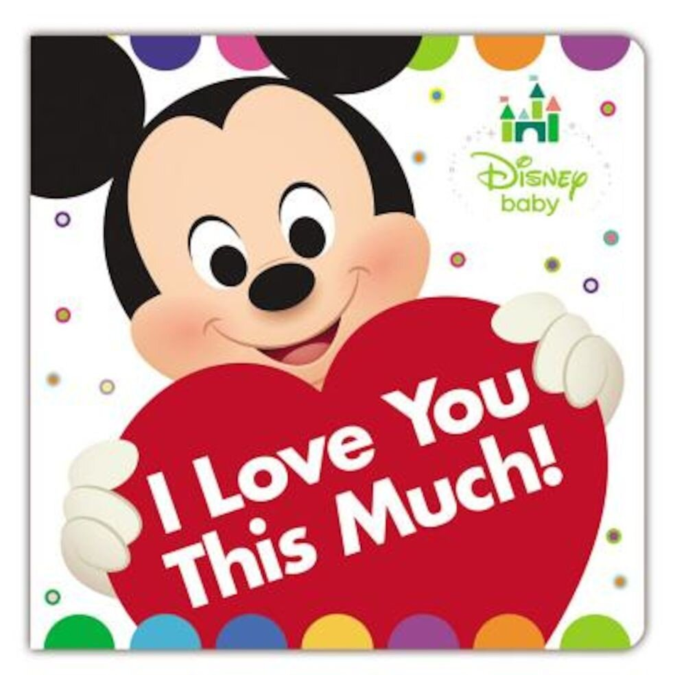 Disney Baby I Love You This Much!, Hardcover