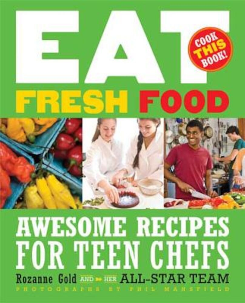 Eat Fresh Food: Awesome Recipes for Teen Chefs, Paperback