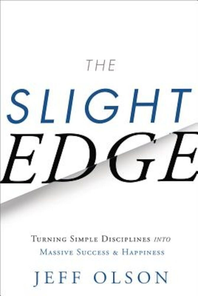 The Slight Edge: Turning Simple Disciplines Into Massive Success and Happiness, Hardcover
