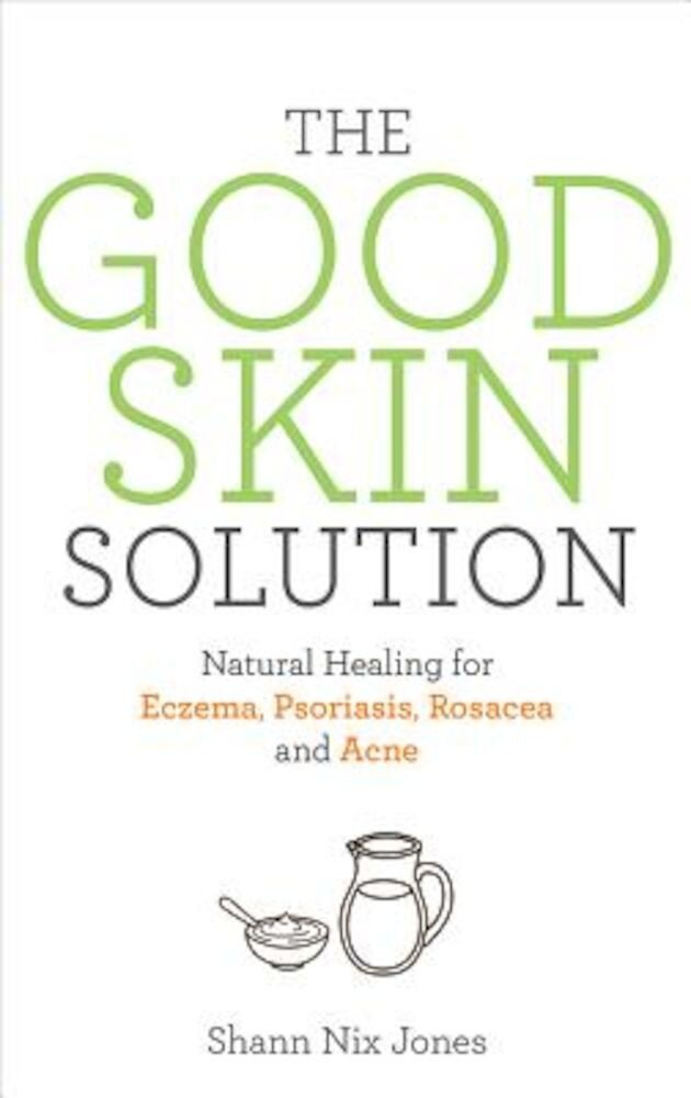 The Good Skin Solution: Natural Healing for Eczema, Psoriasis, Rosacea and Acne, Paperback