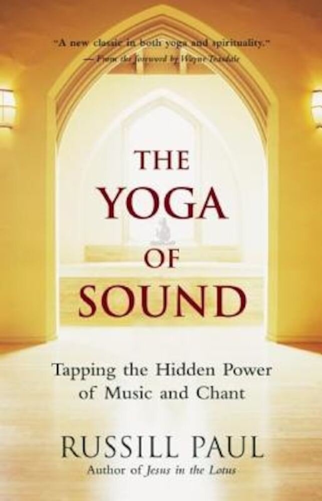 The Yoga of Sound: Tapping the Hidden Power of Music and Chant, Paperback