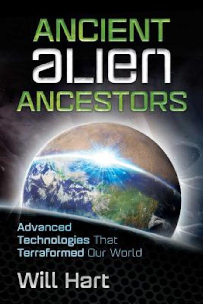 Ancient Alien Ancestors: Advanced Technologies That Terraformed Our World, Paperback