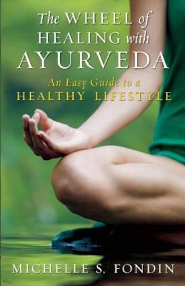 The Wheel of Healing with Ayurveda: An Easy Guide to a Healthy Lifestyle, Paperback