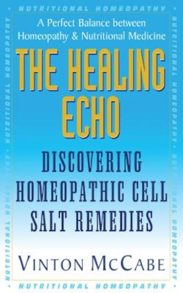 The Healing Echo: Discovering Homeopathic Cell Salt Remedies, Paperback